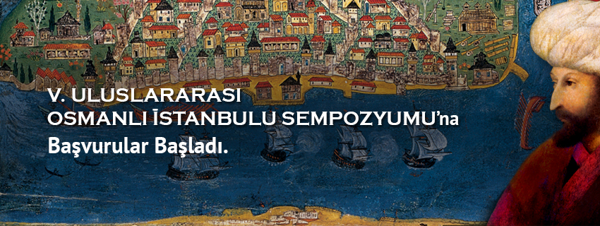 V. Osmanlı İstanbulu Uluslararası Sempozyumu'na Başvurular Başladı