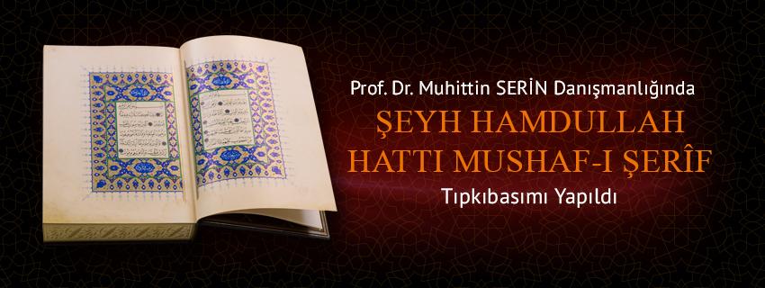 Şeyh Hamdullah Hattı Mushaf-ı Şerifin Tıpkıbasımı Prof. Dr. Muhittin Serin'in Danışmanlığında Yapıldı