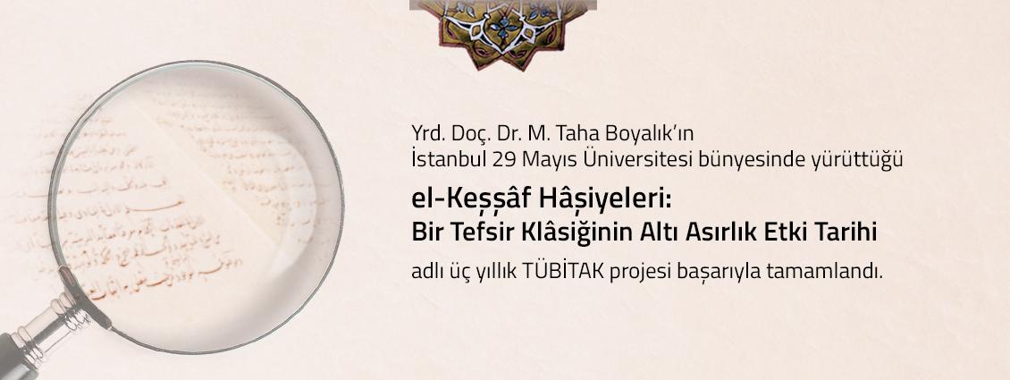 """Yrd. Doç. Dr. M. Taha Boyalık'ın İstanbul 29 Mayıs Üniversitesi bünyesinde yürüttüğü """"el-Keşşâf Hâşiyeleri: Bir Tefsir Klâsiğinin Altı Asırlık Etki Tarihi"""" adlı üç yıllık TÜBİTAK projesi başarıyla tamamlandı."""