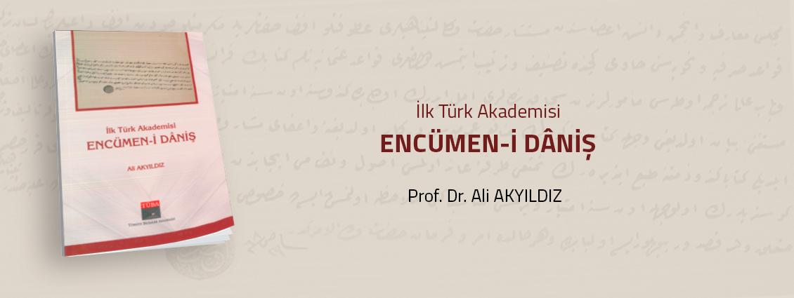 """Prof. Dr. Ali Akyıldız'dan """"İlk Türk Akademisi Encümen-i Danîş"""" Kitabı"""